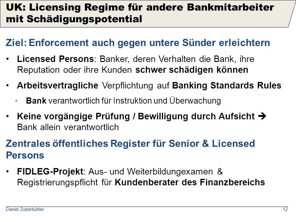 Daniel Zuberbühler12 Ziel: Enforcement auch gegen untere Sünder erleichtern Licensed Persons: Banker, deren Verhalten die Bank, ihre Reputation oder i