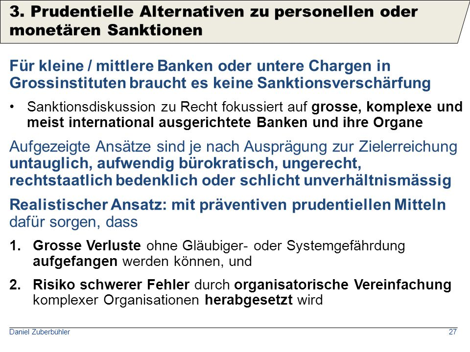 Daniel Zuberbühler27 Für kleine / mittlere Banken oder untere Chargen in Grossinstituten braucht es keine Sanktionsverschärfung Sanktionsdiskussion zu