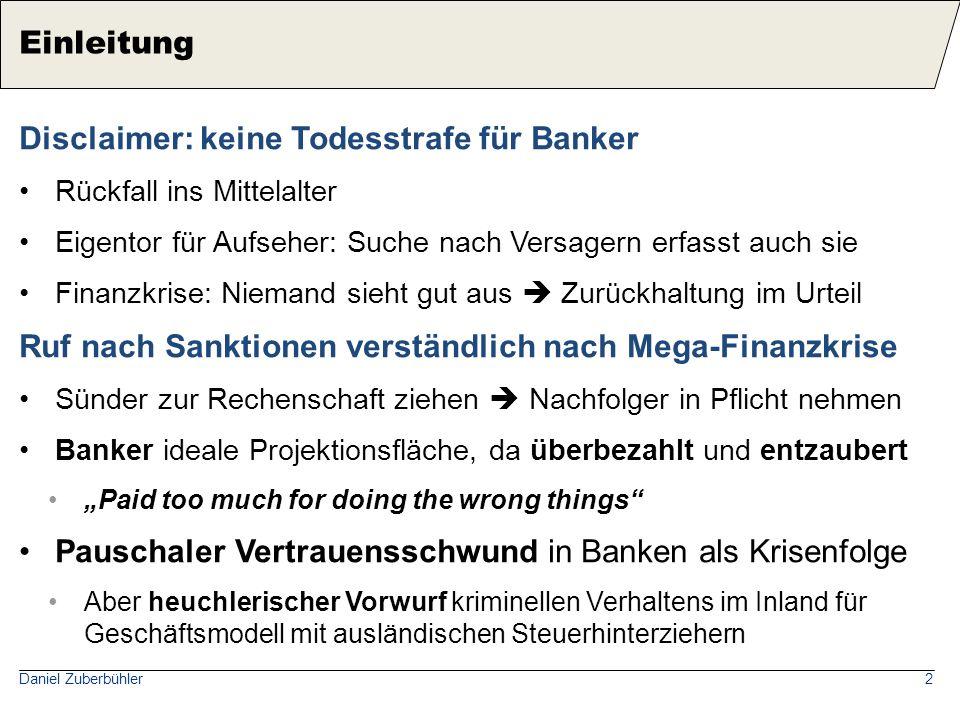 Daniel Zuberbühler2 Disclaimer: keine Todesstrafe für Banker Rückfall ins Mittelalter Eigentor für Aufseher: Suche nach Versagern erfasst auch sie Fin