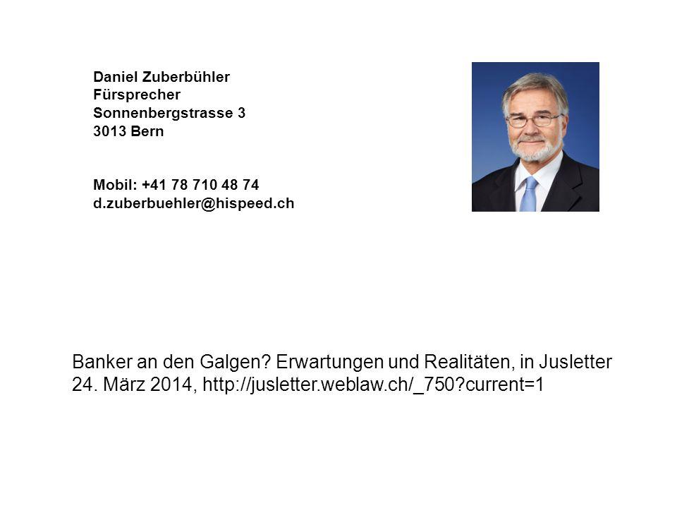 Daniel Zuberbühler Fürsprecher Sonnenbergstrasse 3 3013 Bern Mobil: +41 78 710 48 74 d.zuberbuehler@hispeed.ch Banker an den Galgen? Erwartungen und R