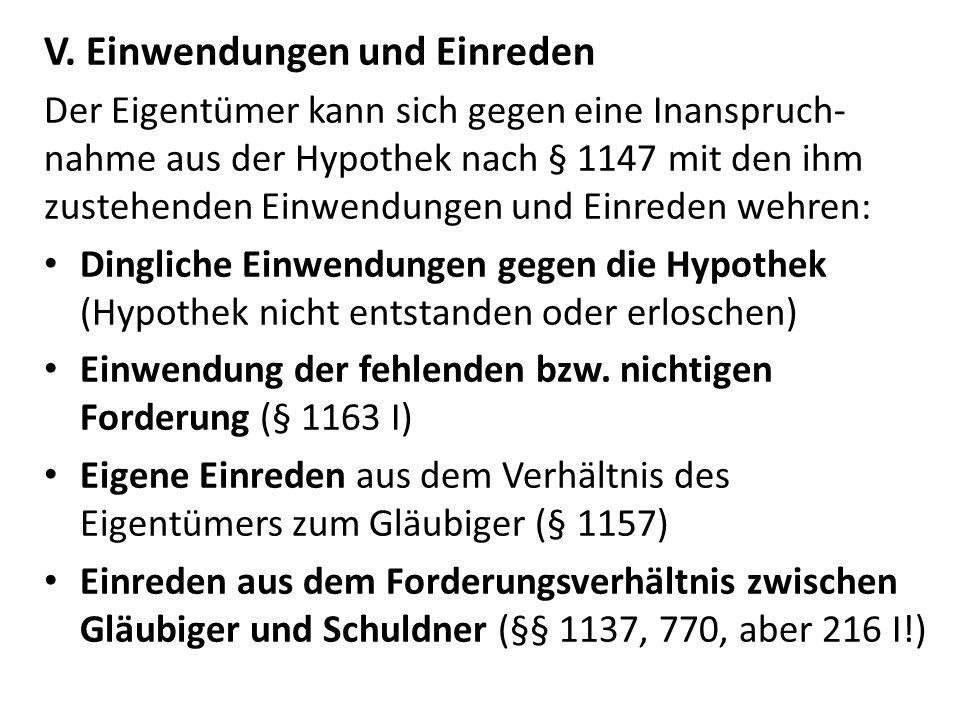 V. Einwendungen und Einreden Der Eigentümer kann sich gegen eine Inanspruch- nahme aus der Hypothek nach § 1147 mit den ihm zustehenden Einwendungen u