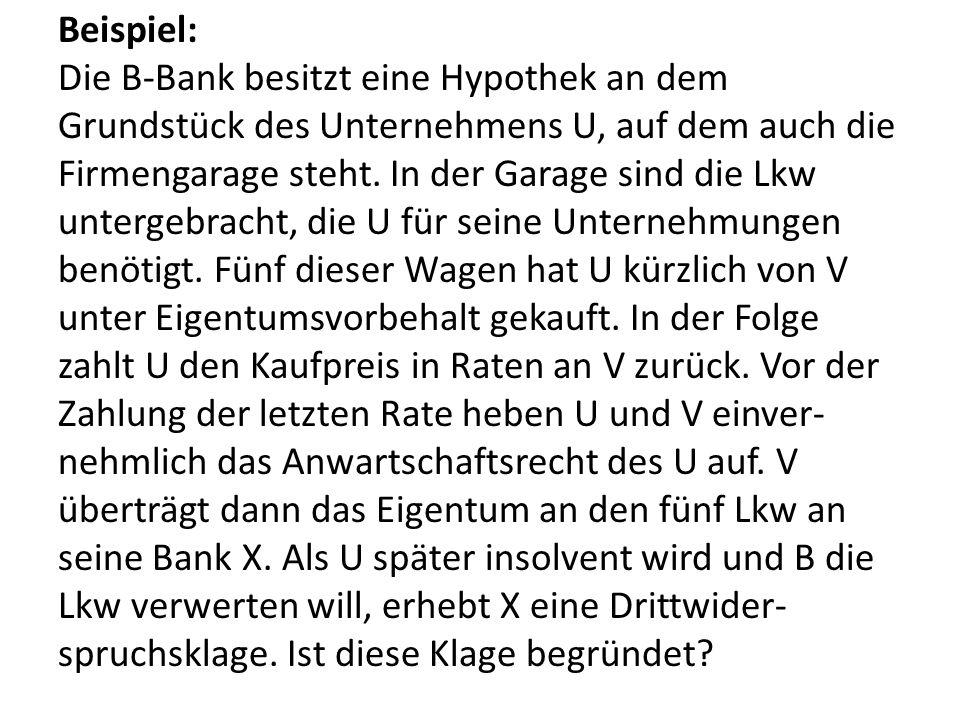 Beispiel: Die B-Bank besitzt eine Hypothek an dem Grundstück des Unternehmens U, auf dem auch die Firmengarage steht. In der Garage sind die Lkw unter