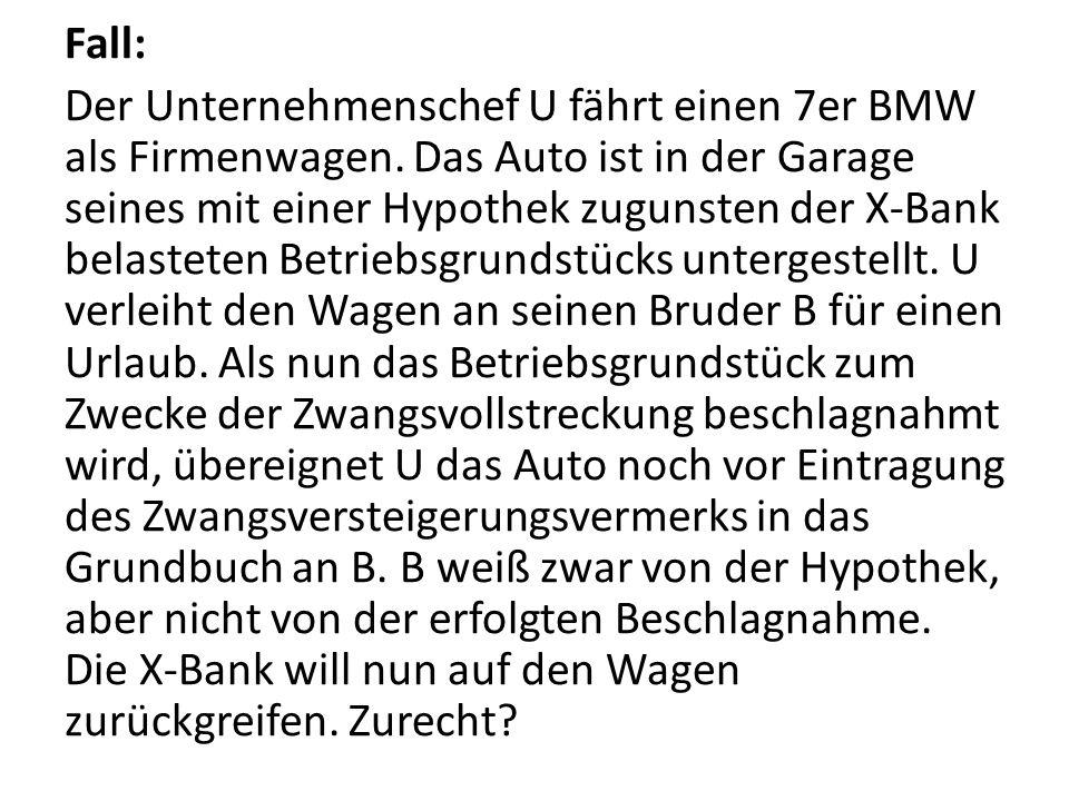 Fall: Der Unternehmenschef U fährt einen 7er BMW als Firmenwagen. Das Auto ist in der Garage seines mit einer Hypothek zugunsten der X-Bank belasteten