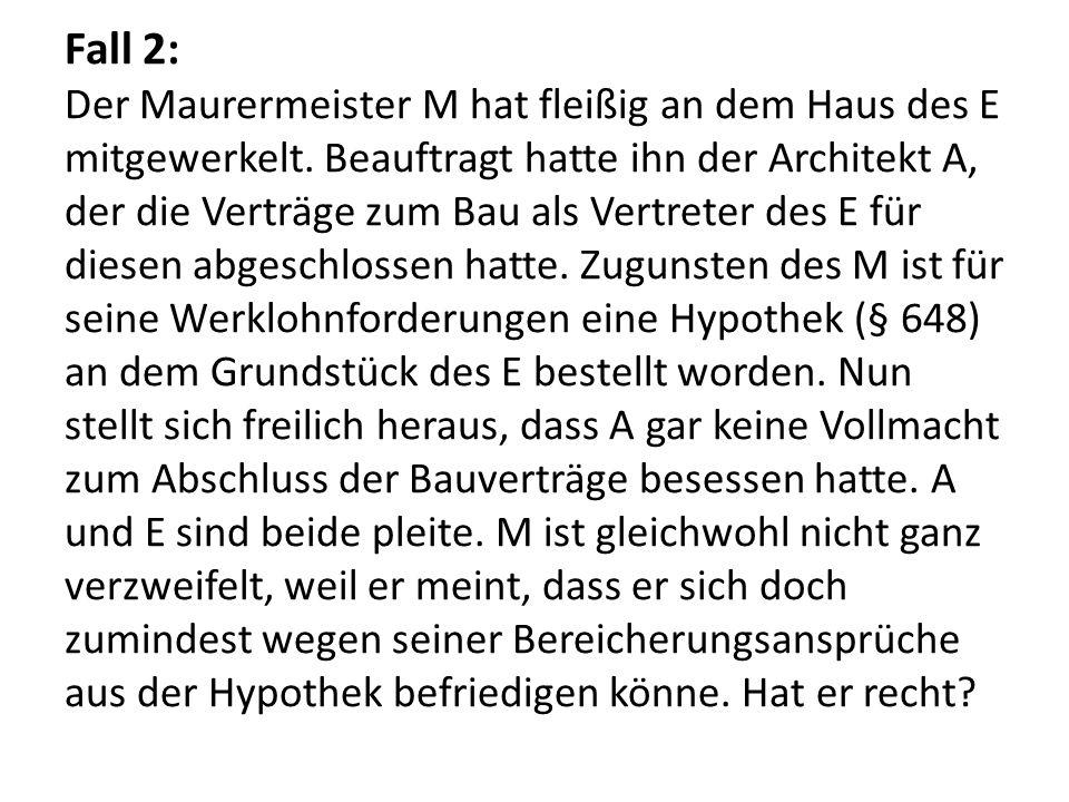 Fall 2: Der Maurermeister M hat fleißig an dem Haus des E mitgewerkelt. Beauftragt hatte ihn der Architekt A, der die Verträge zum Bau als Vertreter d