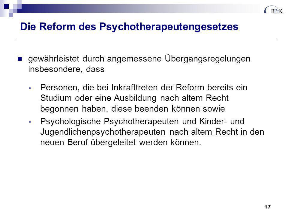 Die Reform des Psychotherapeutengesetzes gewährleistet durch angemessene Übergangsregelungen insbesondere, dass Personen, die bei Inkrafttreten der Re
