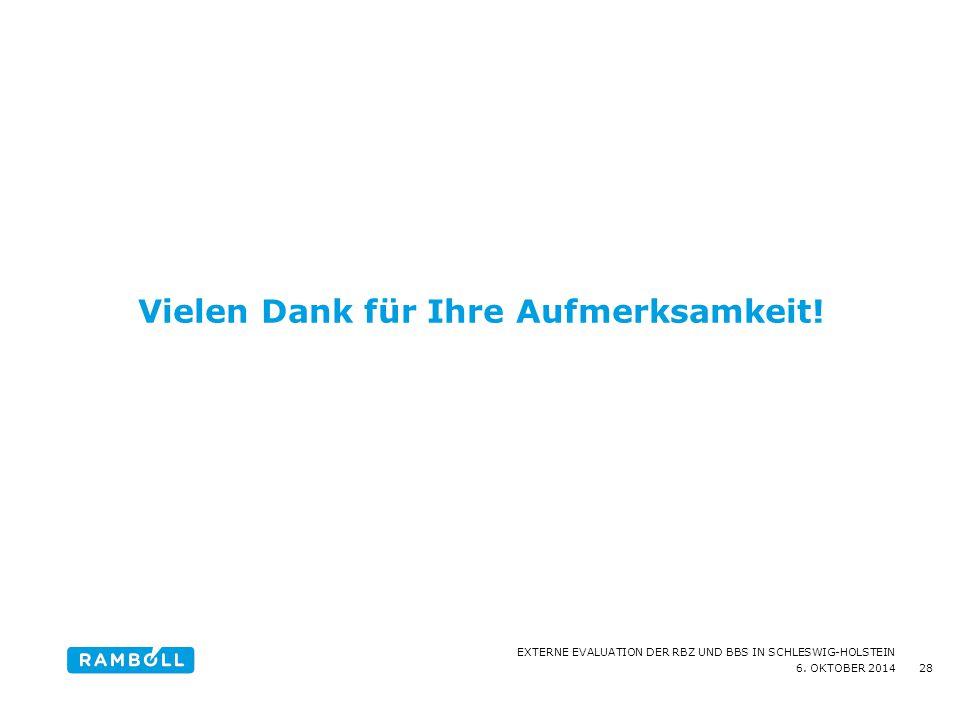 6. OKTOBER 2014 EXTERNE EVALUATION DER RBZ UND BBS IN SCHLESWIG-HOLSTEIN 28 Vielen Dank für Ihre Aufmerksamkeit!