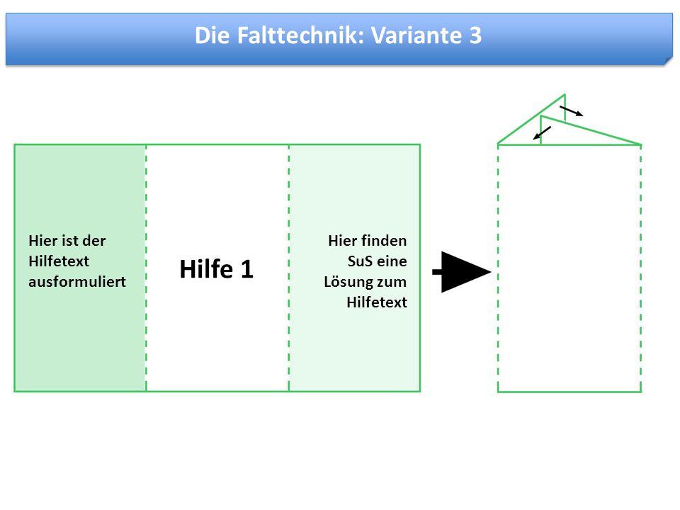 Hilfe 1 Hier ist der Hilfetext ausformuliert Hier finden SuS eine Lösung zum Hilfetext Die Falttechnik: Variante 3