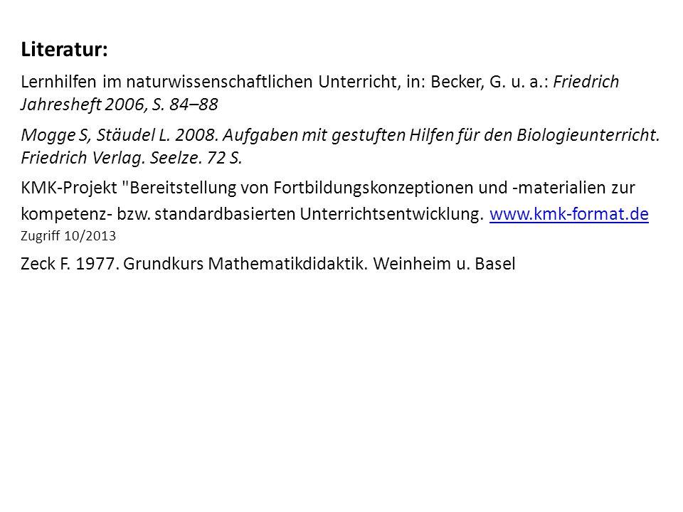 Literatur: Lernhilfen im naturwissenschaftlichen Unterricht, in: Becker, G. u. a.: Friedrich Jahresheft 2006, S. 84–88 Mogge S, Stäudel L. 2008. Aufga