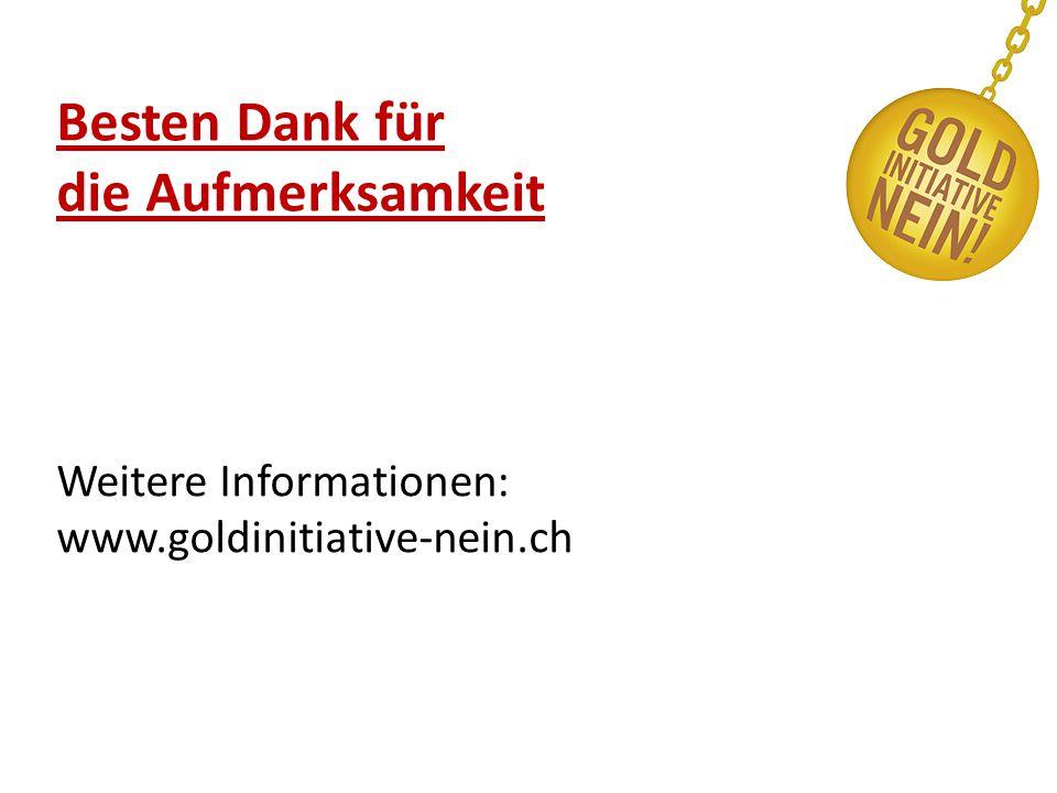 Besten Dank für die Aufmerksamkeit Weitere Informationen: www.goldinitiative-nein.ch