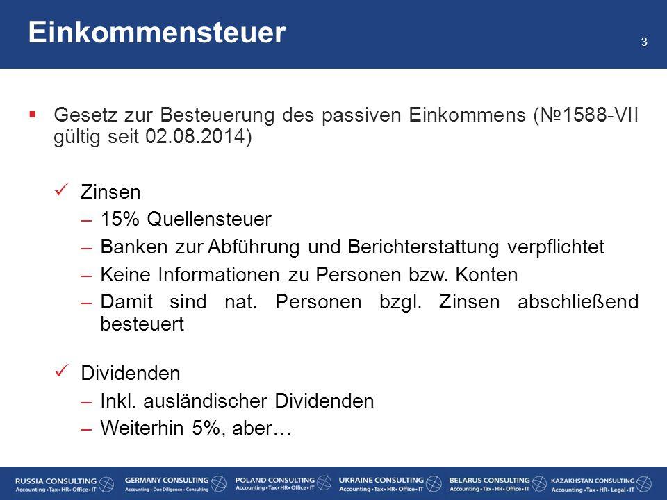  Gesetz zur Besteuerung des passiven Einkommens (№1588-VII gültig seit 02.08.2014) Zinsen –15% Quellensteuer –Banken zur Abführung und Berichterstatt