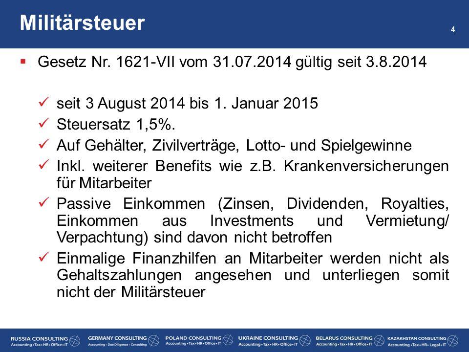 Gesetz Nr. 1621-VII vom 31.07.2014 gültig seit 3.8.2014 seit 3 August 2014 bis 1. Januar 2015 Steuersatz 1,5%. Auf Gehälter, Zivilverträge, Lotto- u