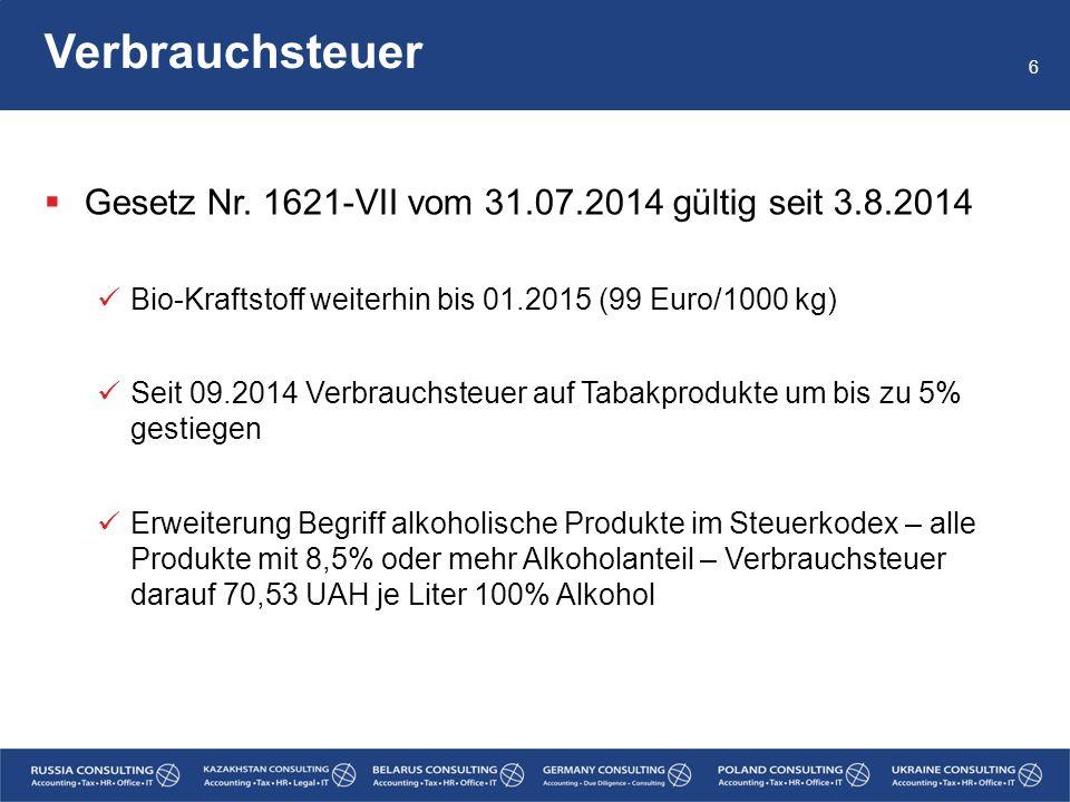 Verbrauchsteuer 6  Gesetz Nr. 1621-VII vom 31.07.2014 gültig seit 3.8.2014 Bio-Kraftstoff weiterhin bis 01.2015 (99 Euro/1000 kg) Seit 09.2014 Verbra