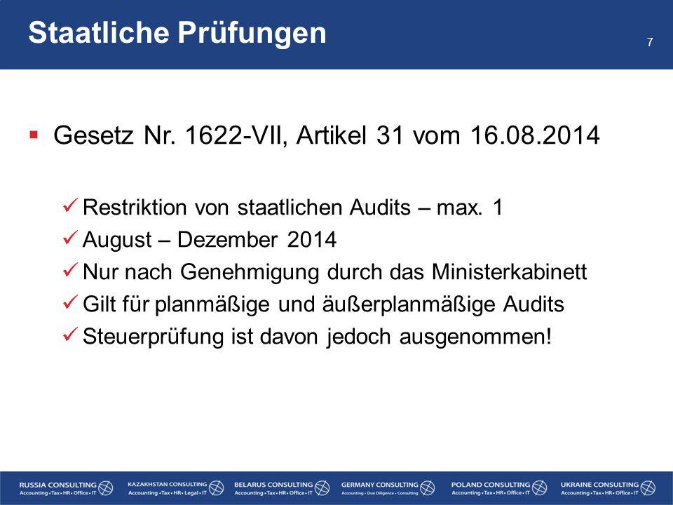 Staatliche Prüfungen  Gesetz Nr. 1622-VII, Artikel 31 vom 16.08.2014 Restriktion von staatlichen Audits – max. 1 August – Dezember 2014 Nur nach Gene