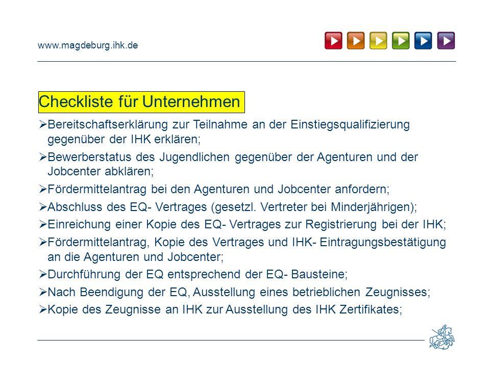 www.magdeburg.ihk.de Checkliste für Unternehmen  Bereitschaftserklärung zur Teilnahme an der Einstiegsqualifizierung gegenüber der IHK erklären;  Be