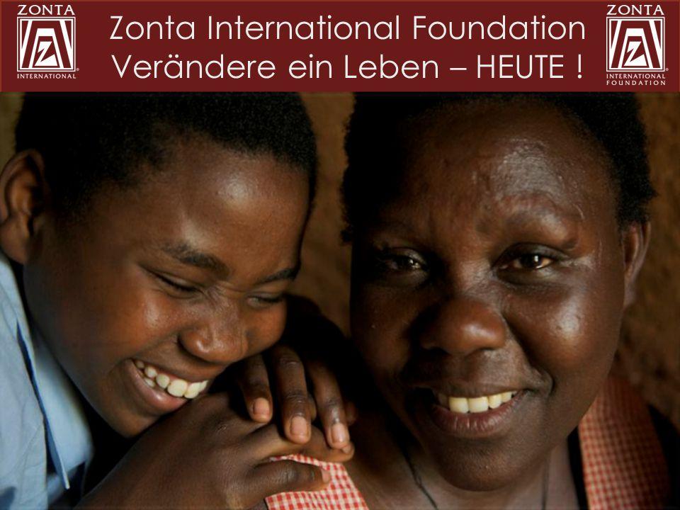 Zonta International Foundation Verändere ein Leben – HEUTE !