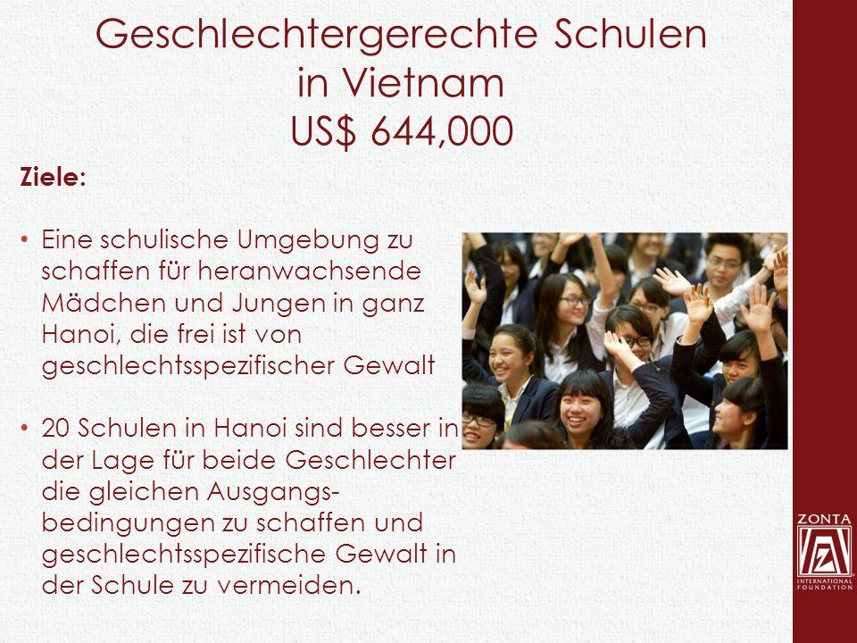 Geschlechtergerechte Schulen in Vietnam US$ 644,000 Ziele: Eine schulische Umgebung zu schaffen für heranwachsende Mädchen und Jungen in ganz Hanoi, d