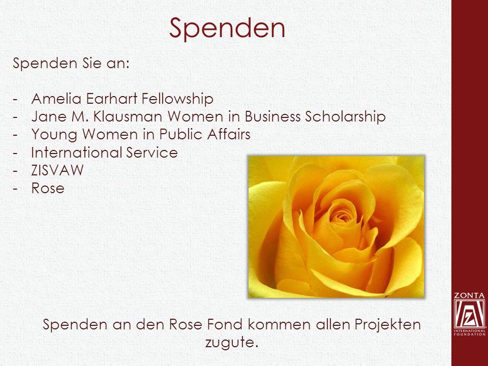 Spenden Spenden an den Rose Fond kommen allen Projekten zugute. Spenden Sie an: -Amelia Earhart Fellowship -Jane M. Klausman Women in Business Scholar