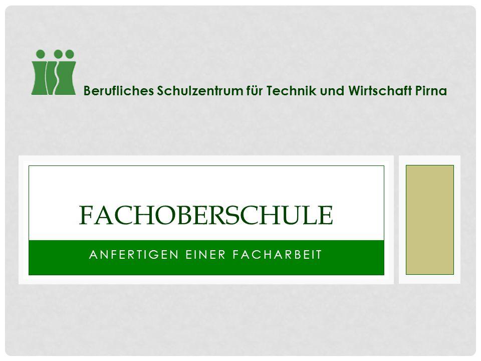 ANFERTIGEN EINER FACHARBEIT FACHOBERSCHULE Berufliches Schulzentrum für Technik und Wirtschaft Pirna