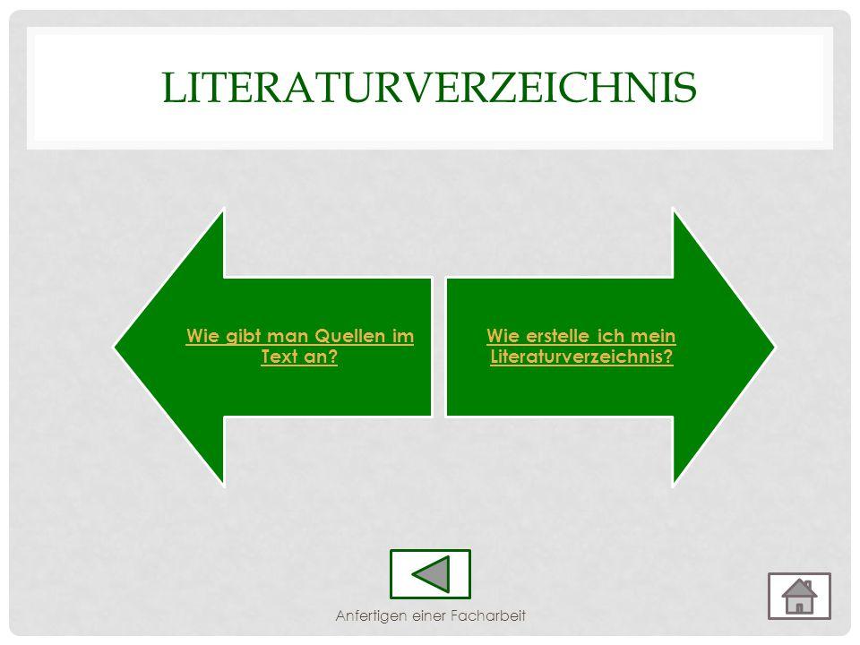 Wie gibt man Quellen im Text an? Wie erstelle ich mein Literaturverzeichnis? LITERATURVERZEICHNIS Anfertigen einer Facharbeit