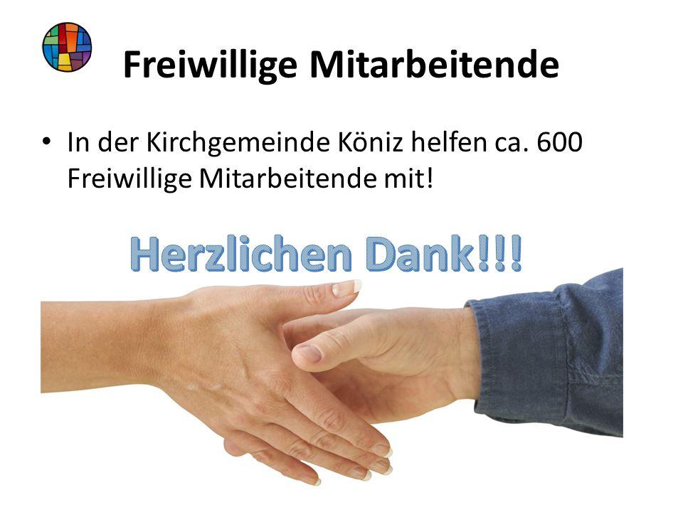 Freiwillige Mitarbeitende In der Kirchgemeinde Köniz helfen ca. 600 Freiwillige Mitarbeitende mit! Köniz, 02. Juli 2014
