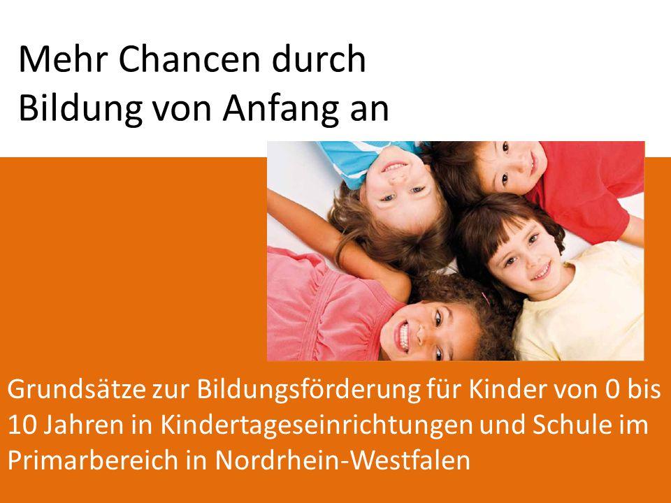 Mehr Chancen durch Bildung von Anfang an Grundsätze zur Bildungsförderung für Kinder von 0 bis 10 Jahren in Kindertageseinrichtungen und Schule im Pri