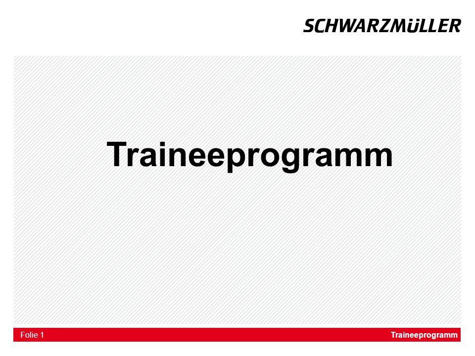 Folie Traineeprogramme bei Schwarzmüller In unserem Traineeprogramm lernen Sie unser Geschäft und unsere Aufgaben nicht nur theoretisch sondern praktisch und umfassend kennen.