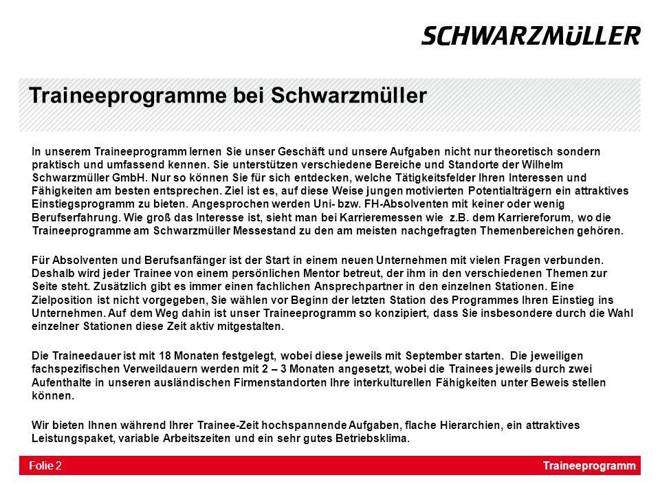 Folie Traineeprogramme bei Schwarzmüller In unserem Traineeprogramm lernen Sie unser Geschäft und unsere Aufgaben nicht nur theoretisch sondern prakti