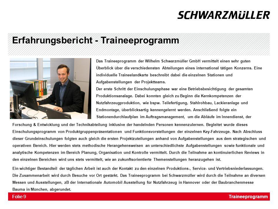 Folie Erfahrungsbericht - Traineeprogramm Das Traineeprogramm der Wilhelm Schwarzmüller GmbH vermittelt einen sehr guten Überblick über die verschiede