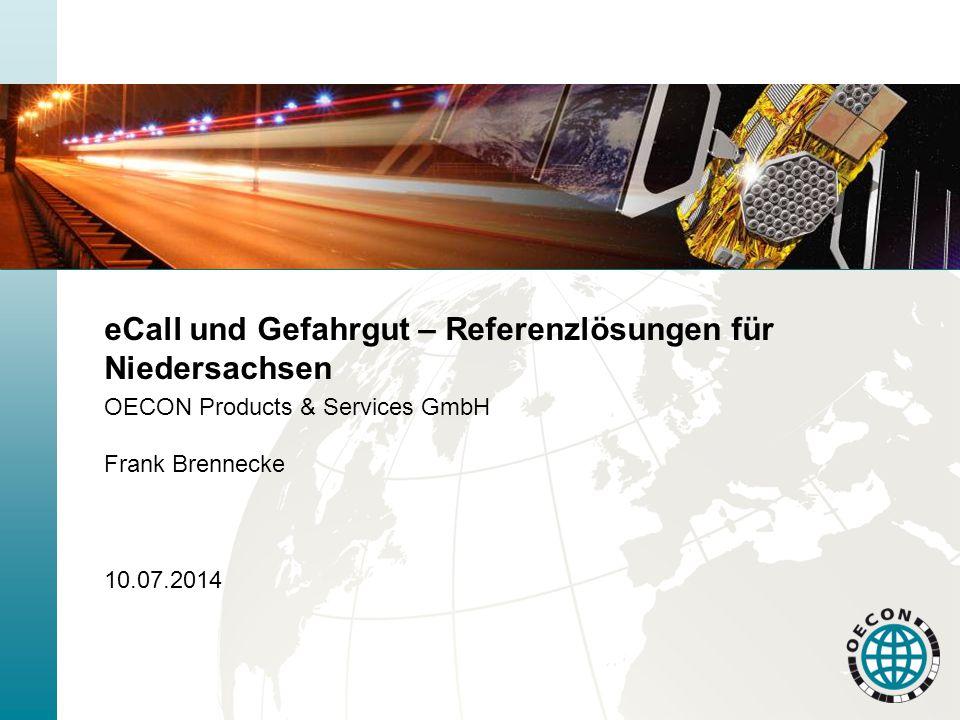 eCall und Gefahrgut – Referenzlösungen für Niedersachsen OECON Products & Services GmbH Frank Brennecke 10.07.2014