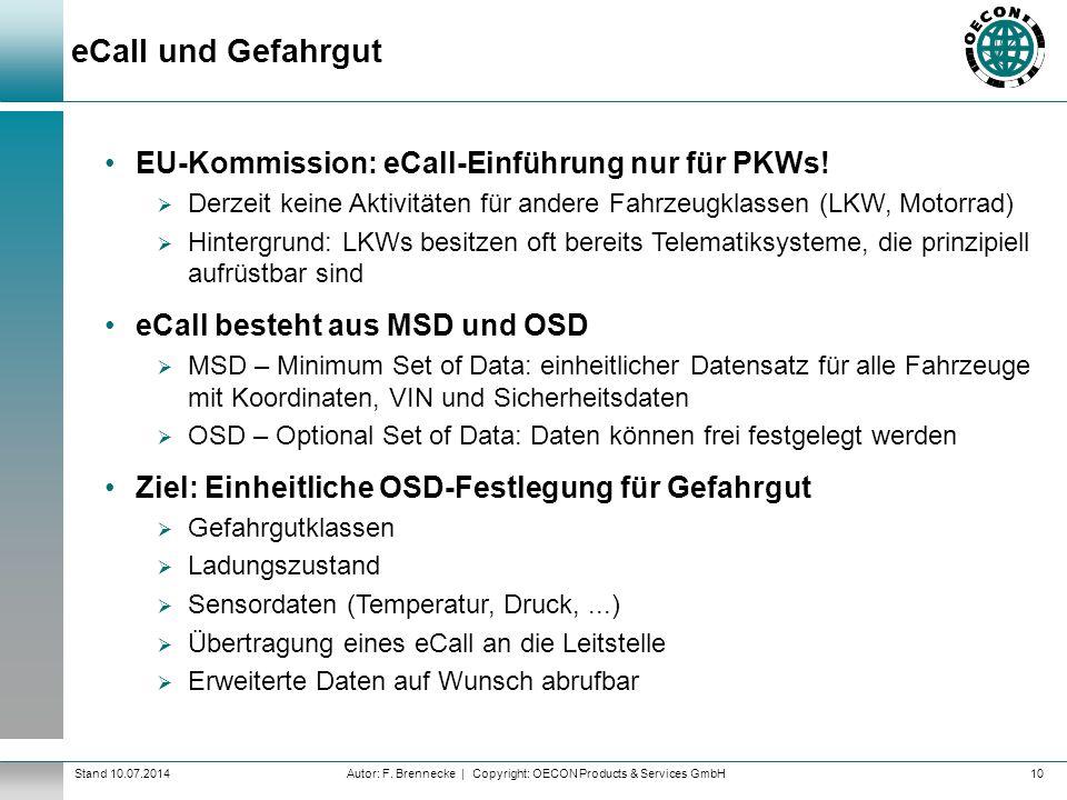 Autor: F. Brennecke | Copyright: OECON Products & Services GmbHStand 10.07.2014 eCall und Gefahrgut 10 EU-Kommission: eCall-Einführung nur für PKWs! 