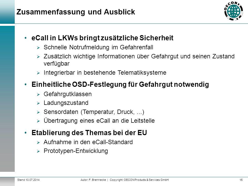 Autor: F. Brennecke | Copyright: OECON Products & Services GmbHStand 10.07.2014 Zusammenfassung und Ausblick 15 eCall in LKWs bringt zusätzliche Siche
