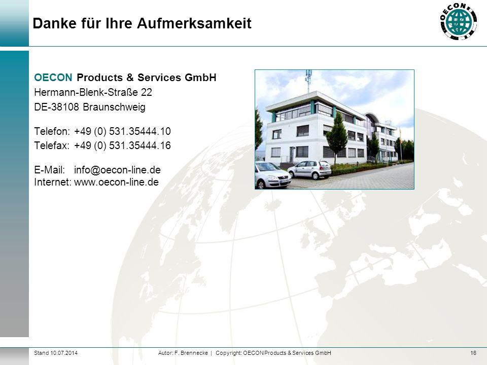 Autor: F. Brennecke | Copyright: OECON Products & Services GmbHStand 10.07.2014 Danke für Ihre Aufmerksamkeit OECON Products & Services GmbH Hermann-B
