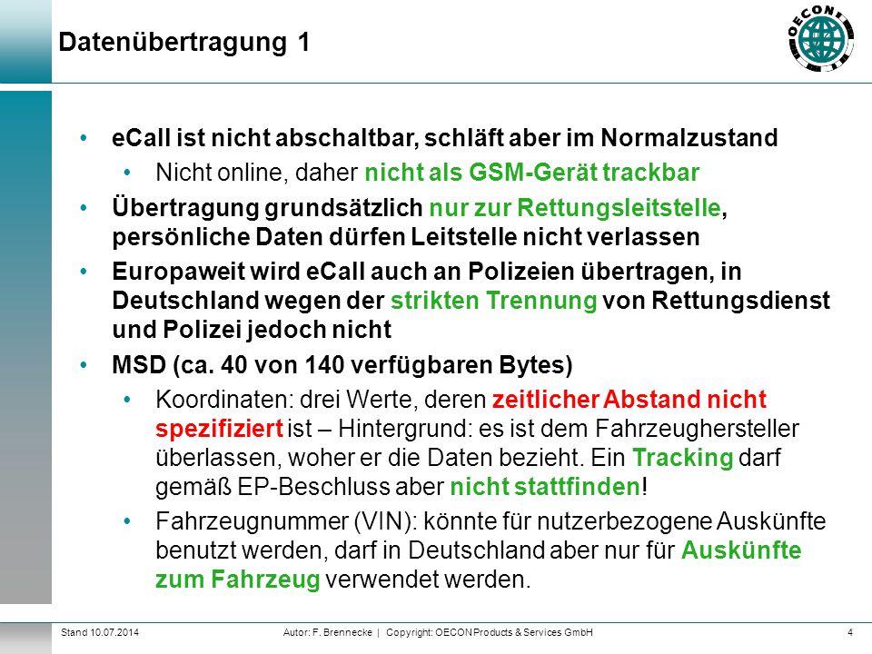 Autor: F. Brennecke | Copyright: OECON Products & Services GmbHStand 10.07.2014 Datenübertragung 1 4 eCall ist nicht abschaltbar, schläft aber im Norm