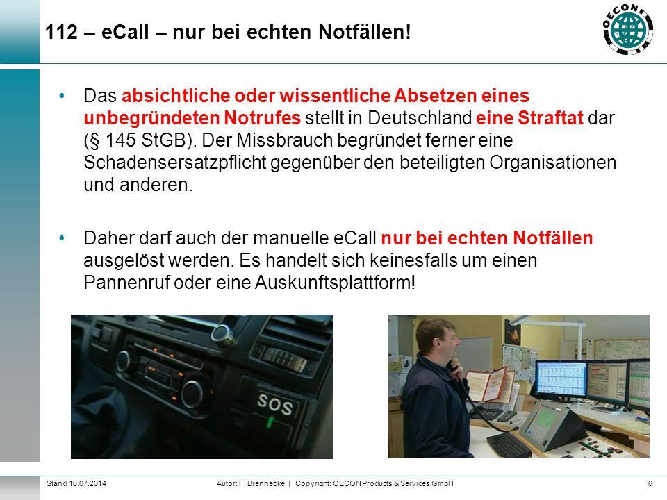 Autor: F. Brennecke | Copyright: OECON Products & Services GmbHStand 10.07.2014 112 – eCall – nur bei echten Notfällen! 6 Das absichtliche oder wissen