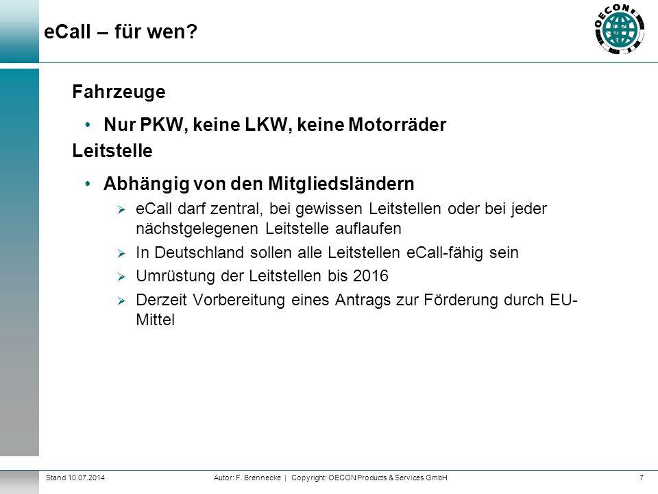 Autor: F. Brennecke | Copyright: OECON Products & Services GmbHStand 10.07.2014 eCall – für wen? Fahrzeuge Nur PKW, keine LKW, keine Motorräder Leitst