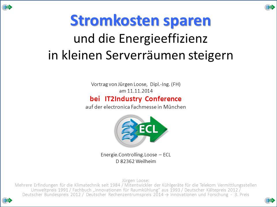 Stromkosten sparen Stromkosten sparen und die Energieeffizienz in kleinen Serverräumen steigern Vortrag von Jürgen Loose, Dipl.-Ing. (FH) am 11.11.201