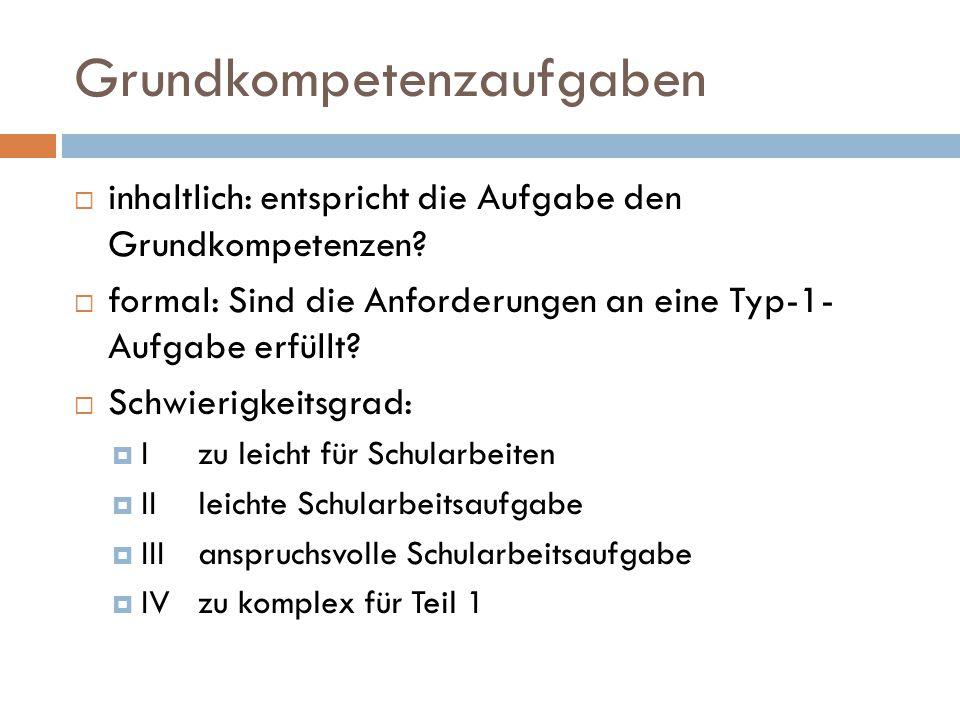 Typ1 – holistische Betrachtungsweise  1 Grundkompetenz  1 Lösungsschritt  0/1-Beurteilung (oder 0/2) Punktevergabe, wenn die Grundkompetenz erfüllt worden ist
