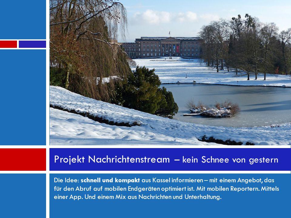 Die Idee: schnell und kompakt aus Kassel informieren – mit einem Angebot, das für den Abruf auf mobilen Endgeräten optimiert ist. Mit mobilen Reporter