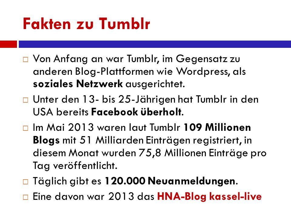 Fakten zu Tumblr  Von Anfang an war Tumblr, im Gegensatz zu anderen Blog-Plattformen wie Wordpress, als soziales Netzwerk ausgerichtet.  Unter den 1