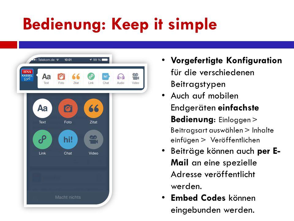 Bedienung: Keep it simple Vorgefertigte Konfiguration für die verschiedenen Beitragstypen Auch auf mobilen Endgeräten einfachste Bedienung: Einloggen > Beitragsart auswählen > Inhalte einfügen > Veröffentlichen Beiträge können auch per E- Mail an eine spezielle Adresse veröffentlicht werden.