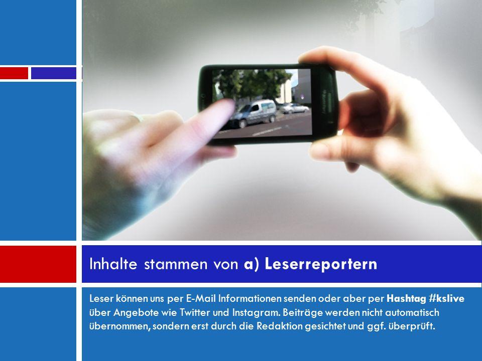 Leser können uns per E-Mail Informationen senden oder aber per Hashtag #kslive über Angebote wie Twitter und Instagram.