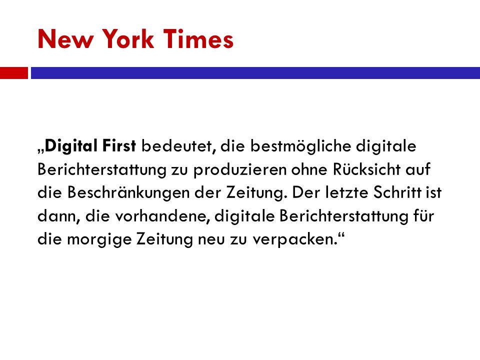 """New York Times """"Digital First bedeutet, die bestmögliche digitale Berichterstattung zu produzieren ohne Rücksicht auf die Beschränkungen der Zeitung."""