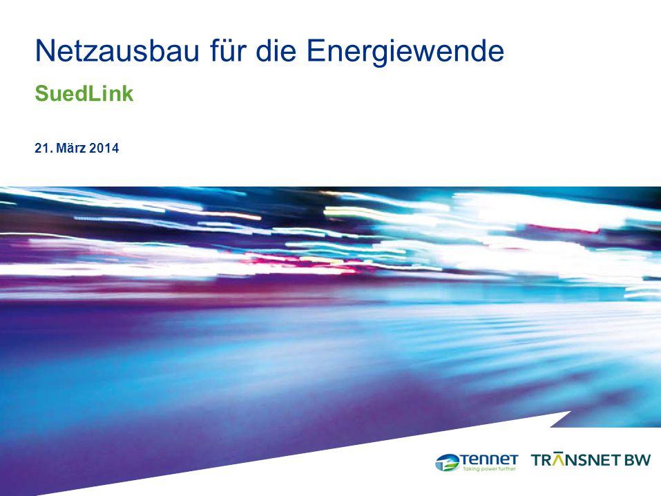 21. März 2014 Netzausbau für die Energiewende SuedLink