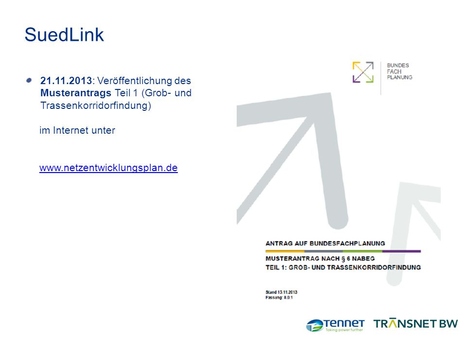 SuedLink 21.11.2013: Veröffentlichung des Musterantrags Teil 1 (Grob- und Trassenkorridorfindung) im Internet unter www.netzentwicklungsplan.de