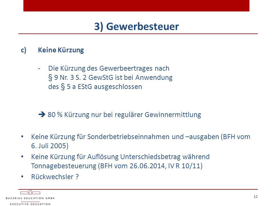 12 3) Gewerbesteuer c)Keine Kürzung - Die Kürzung des Gewerbeertrages nach § 9 Nr. 3 S. 2 GewStG ist bei Anwendung des § 5 a EStG ausgeschlossen  80