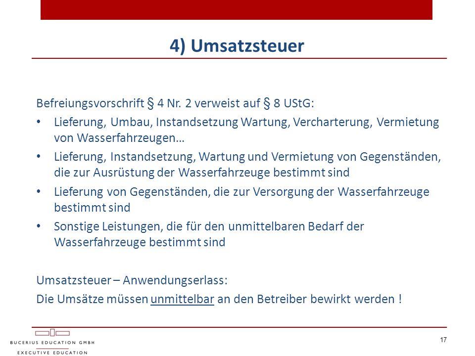 17 4) Umsatzsteuer Befreiungsvorschrift § 4 Nr. 2 verweist auf § 8 UStG: Lieferung, Umbau, Instandsetzung Wartung, Vercharterung, Vermietung von Wasse