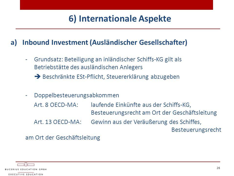 6) Internationale Aspekte 26 a)Inbound Investment (Ausländischer Gesellschafter) - Grundsatz: Beteiligung an inländischer Schiffs-KG gilt als Betriebs