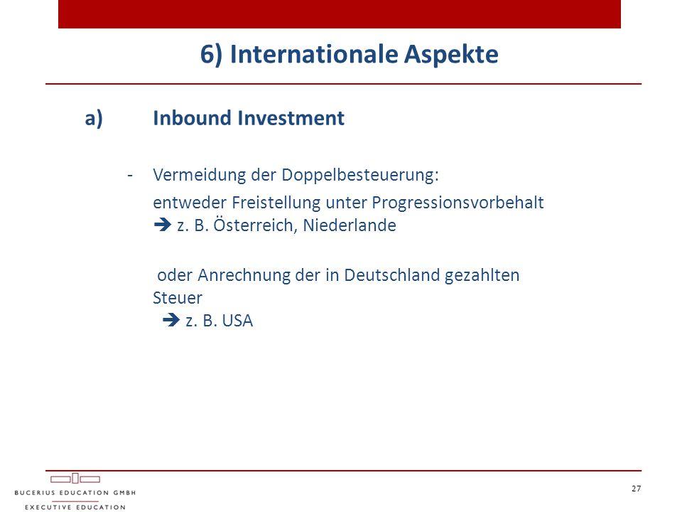 6) Internationale Aspekte 27 a) Inbound Investment - Vermeidung der Doppelbesteuerung: entweder Freistellung unter Progressionsvorbehalt  z. B. Öster