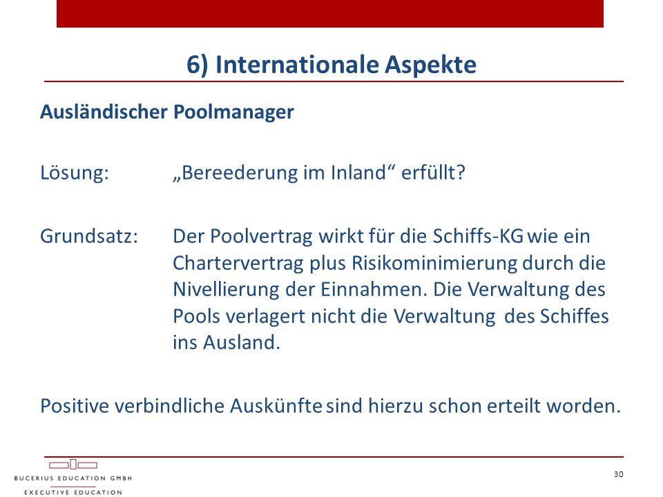 """30 6) Internationale Aspekte Ausländischer Poolmanager Lösung: """"Bereederung im Inland"""" erfüllt? Grundsatz: Der Poolvertrag wirkt für die Schiffs-KG wi"""