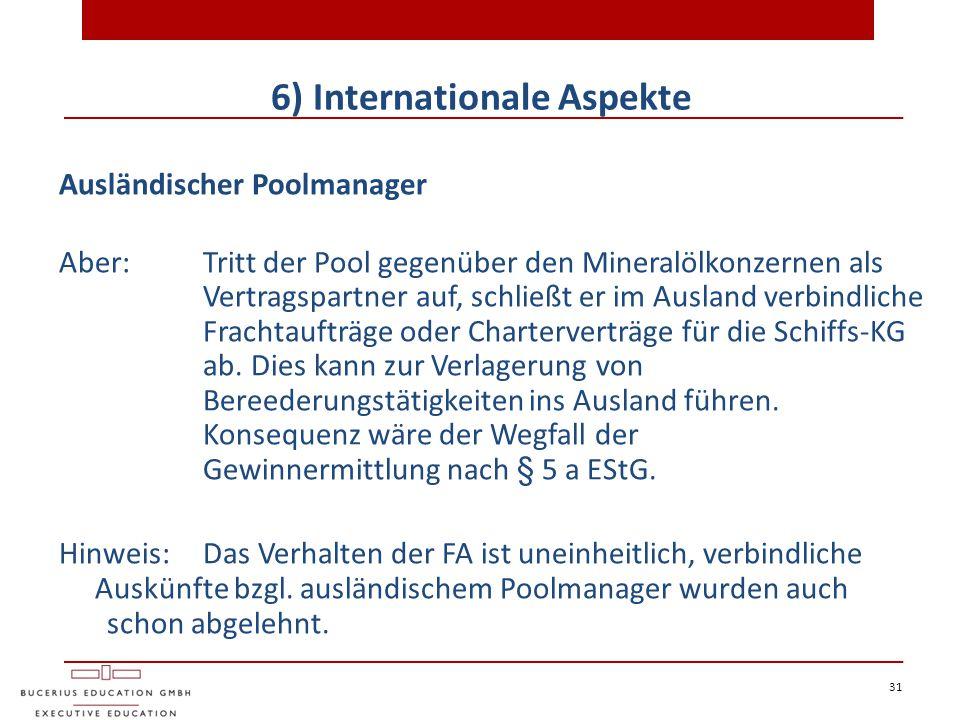 31 6) Internationale Aspekte Ausländischer Poolmanager Aber:Tritt der Pool gegenüber den Mineralölkonzernen als Vertragspartner auf, schließt er im Au